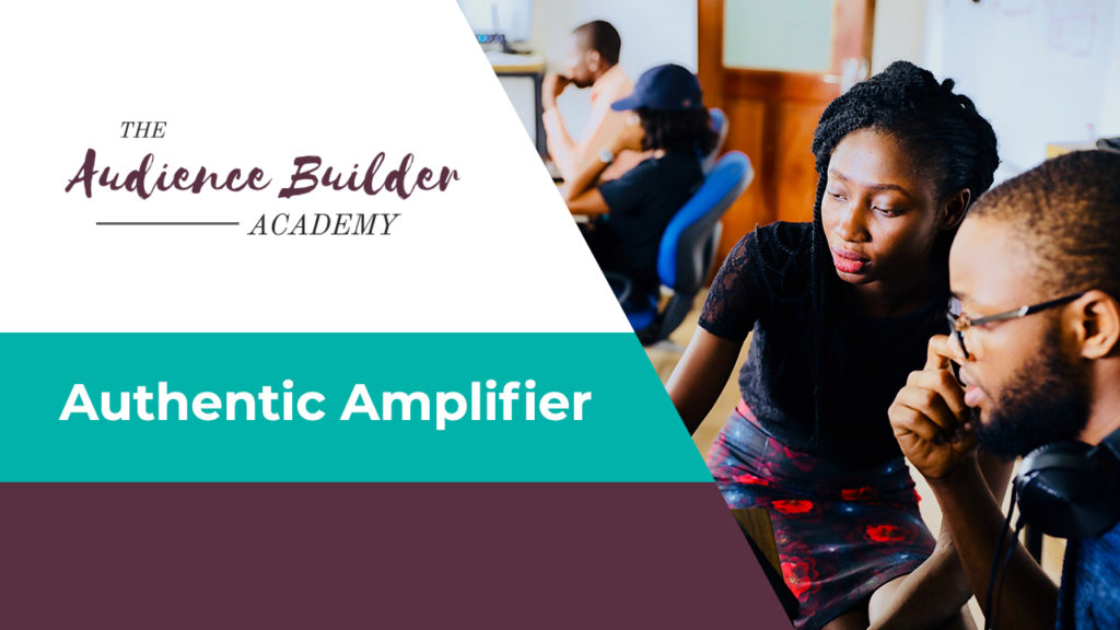 Audience Bulder Academy, Authentic Amplifier