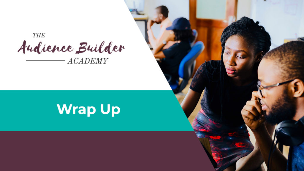 Audience Bulder Academy, Wrap Up